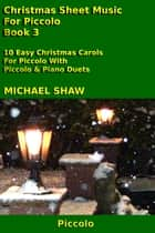 Christmas Sheet Music For Piccolo: Book 3 ebook by Michael Shaw