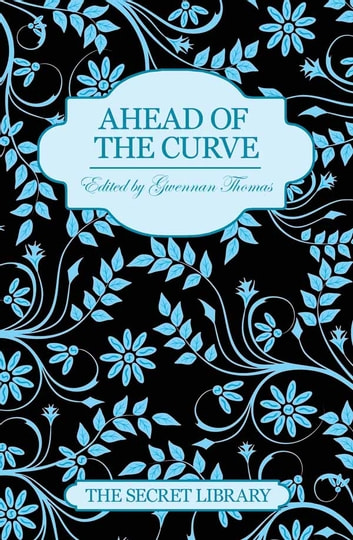 Ahead of the Curve - The Secret Library ebook by Charlotte Stein,Maxine Marsh,Kay Jaybee