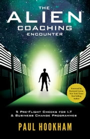 The ALIEN™ Coaching Encounter - 5 Pre-Flight Checks for I.T. and Business Change Programmes ebook by Paul Hookham