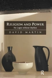 Religion and Power - No Logos without Mythos ebook by David Martin