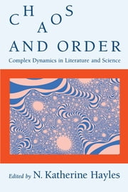 Chaos and Order - Complex Dynamics in Literature and Science ebook by N. Katherine Hayles