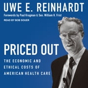 Priced Out - The Economic and Ethical Costs of American Health Care audiobook by Uwe E. Reinhardt