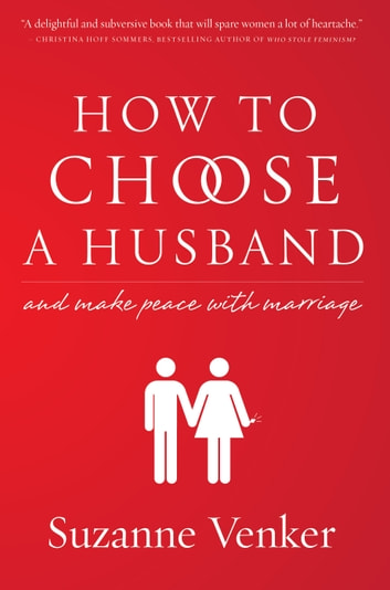 How to Choose a Husband - And Make Peace with Marriage ebook by Suzanne Venker
