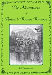 The Adventures of Rufus and Roscoe Raccoon ebook by Jeff Connerton,Morgan True