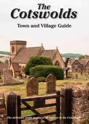 The Cotswolds Town and Village Guide: The Definitive Guide to Places of Interest in the Cotswolds ebook by Peter Titchmarsh,Nicholas Reardon
