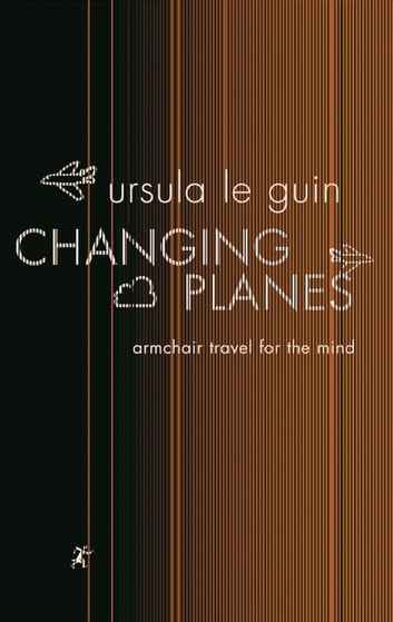 Changing Planes ebook by Ursula K. Le Guin