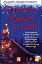 Christmas in Mossy Creek ebook by Nancy Knight, Maureen Hardegree, Carolyn McSparren,...