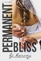 Permanent Bliss - Bliss, #4 ebook by BJ Harvey