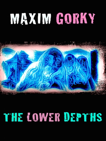 The Lower Depths 電子書 by Maxim Gorky