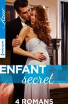 Coffret spécial : Enfant secret ebook by Shawna Delacorte, Catherine Spencer, Cathy Williams