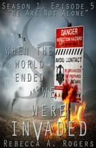 We Are Not Alone - When the World Ended and We Were Invaded: Season 1, #5 ebook by Rebecca A. Rogers