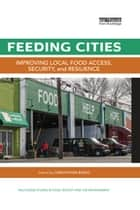 Feeding Cities - Improving local food access, security, and resilience ebook by Christopher Bosso