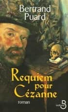 Requiem pour Cézanne ebook by Bertrand PUARD