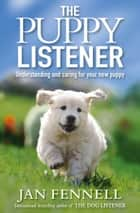 The Puppy Listener ebook by Jan Fennell