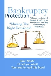 "Bankruptcy Protection ""Making The Right Decisions"" ebook by Keith Rossignol"