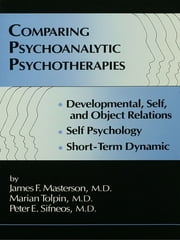 Comparing Psychoanalytic Psychotherapies: Development - Developmental Self & Object Relations Self Psychology Short Term Dynamic ebook by James F. Masterson, M.D.,Marion Tolpin,Peter E. Sifneos