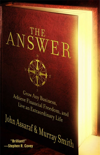 The Answer - Grow Any Business, Achieve Financial Freedom, and Live an Extraordinary Life ebook by John Assaraf,Murray Smith