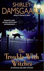 The Trouble With Witches - An Ophelia and Abby Mystery ebook by Shirley Damsgaard