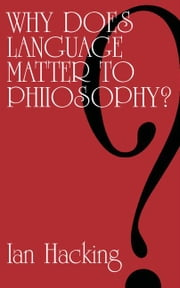 Why Does Language Matter to Philosophy? ebook by Hacking, Ian