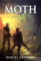 Moth - The Moth Saga, Book 1 ebook by Daniel Arenson