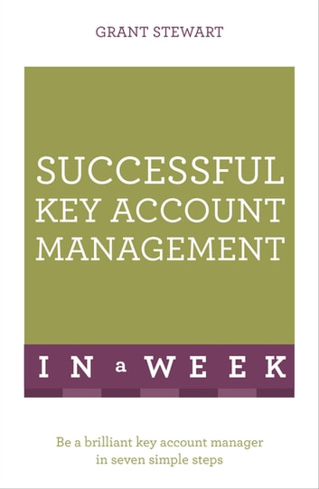 Successful Key Account Management In A Week - Be A Brilliant Key Account Manager In Seven Simple Steps ebook by Grant Stewart