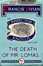 The Death of Mr. Lomas - An Inspector Knollis Mystery ebook by Francis Vivian