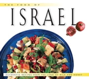 The Food of Israel - Authentic Recipes from the Land of Milk and Honey ebook by Sherry Ansky,Nelli Sheffer