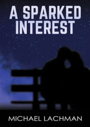 A Sparked Interest ebook by Michael Lachman