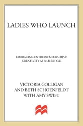 Ladies Who Launch - An Innovative Program That Will Help You Get Your Dreams Off the Ground ebook by Victoria Colligan,Beth Schoenfeldt,Amy Swift