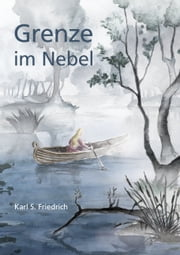 Grenze im Nebel ebook by Karl S. Friedrich