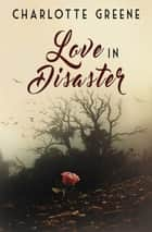 Love in Disaster ebook by Charlotte Greene