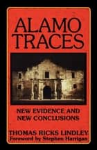 Alamo Traces ebook by Thomas Ricks Lindley