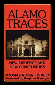 Alamo Traces - New Evidence and New Conclusions ebook by Thomas Ricks Lindley