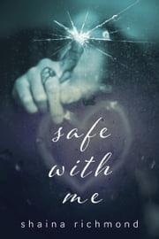 Safe With Me, the Complete Series ebook by Shaina Richmond