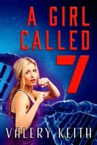 A Girl Called Seven ebook by Valery Keith