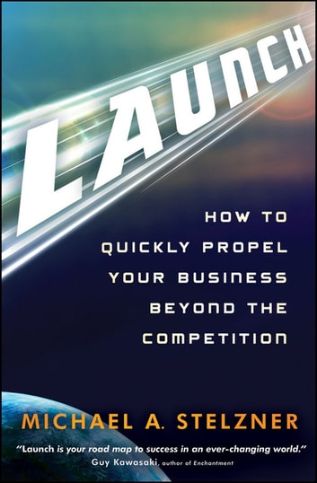 Launch - How to Quickly Propel Your Business Beyond the Competition ebook by Michael A. Stelzner