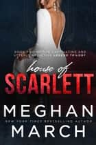 House of Scarlett ebook by Meghan March
