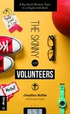 The Skinny on Volunteers - A Big Youth Ministry Topic in a Single Little Book ebook by Jonathan McKee, Danette Matty