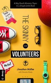The Skinny on Volunteers - A Big Youth Ministry Topic in a Single Little Book ebook by Jonathan McKee,Danette Matty