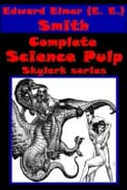 Complete Science Pulp Skylark series ebook by E. E. Doc Smith, Edward Elmer Smith