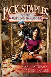 Jack Staples and the City of Shadows ebook by Mark Batterson,Joel N. Clark