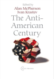 The Anti-American Century ebook by Ivan Krastev, Alan Mcpherson