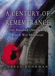A Century of Remembrance - One Hundred Outstanding British War Memorials ebook by Derek Boorman