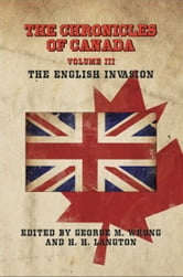 THE CHRONICLES OF CANADA: Volume III - The English Invasion ebook by Edited by George M. Wrong and H. H. Langton