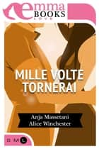 Mille volte tornerai ebook by Alice Winchester, Anja Massetani