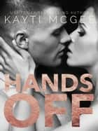Hands Off ebook by Kayti McGee