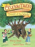 Celebritrees - Historic & Famous Trees of the World ebook by Rebecca Gibbon, Margi Preus