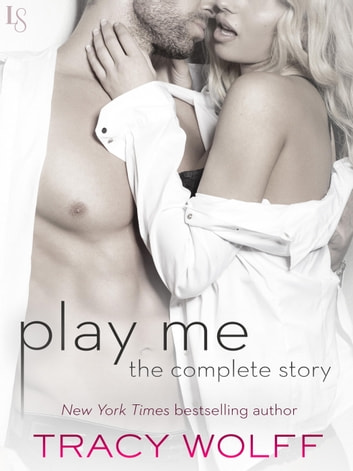 Play Me: The Complete Story - Play Me Wild, Play Me Hot, Play Me Hard, Play Me Real, Play Me Right ebook by Tracy Wolff