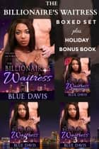 The Billionaire's Waitress Boxed Set Plus Holiday Bonus Book ebook by Blue Davis