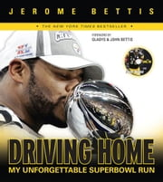 Driving Home: My Unforgettable Super Bowl Run ebook by Bettis, Jerome